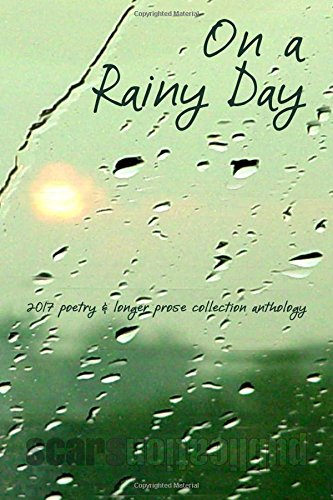 Read Online On a Rainy Day: 2017 poetry and prose collection anthology ebook