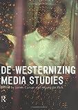 De-Westernizing Media Studies, , 0415193958