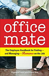 Office Mate: Your Employee Handbook for Finding - and Managing - Romance on the Job