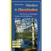 Wandern in Oberschwaben: Mit Touren im Westallgäu, Linzgau und am Bodensee. Wandern, Entdecken, Erleben
