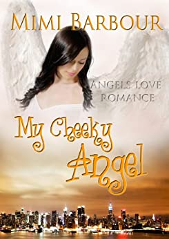 My Cheeky Angel (Angels with Attitudes Book 1) by [Barbour, Mimi]