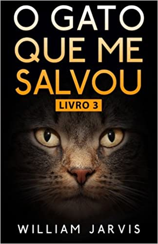 O Gato Que Me Salvou Livro 3 (Portuguese Edition): William Jarvis, Paulo César Pazzinatto: 9781507124789: Amazon.com: Books
