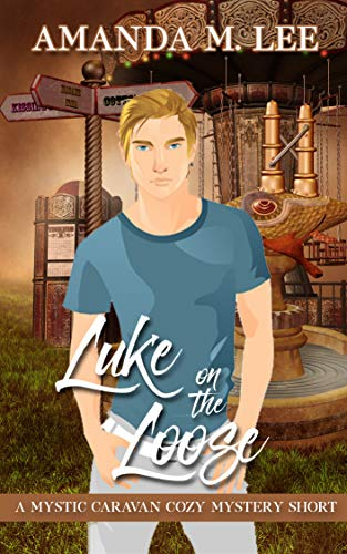 Luke on the Loose: A Mystic Caravan Cozy Mystery Short by [Lee, Amanda M.]