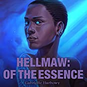 Hellmaw: Of the Essence: Hellmaw, Book 7 | Gabrielle Harbowy