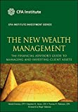 The New Wealth Management: The Financial Advisor's Guide to Managing and Investing Client Assets (CFA Institute Investment Series)