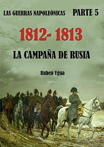 LA CAMPAÑA DE RUSIA- 1812- 1813 (LAS GUERRAS NAPOLEÓNICAS nº 5) (Spanish Edition)