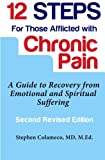 Twelve Steps for Those Afflicted with Chronic Pain, Stephen Colameco, 1491298022