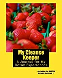 My Cleanse Keeper: A Journal for My Detox Experiences -- Including the MASTER CLEANSE/B&W-Vol. 2 (The Black & White Series...
