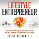 Lifestyle Entrepreneur: Live Your Dreams, Ignite Your Passions, and Run Your Business from Anywhere in the World Audiobook by Jesse Krieger Narrated by Jesse Krieger