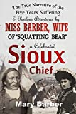 "The True Narrative of the  Five Years' Suffering  and Perilous Adventures  by Miss Barber, Wife of  ""Squatting Bear,""  a Celebrated Sioux Chief (1876)"