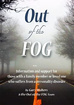 Out of the FOG: Information & Support for those with a Family Member or Loved One who Suffers From a Personality Disorder by [Walters, Gary]