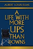 A Life with More Ups than Downs, Albert Elias, 0595372139