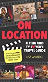 On Location: A Film and TV Lover's Travel Guide