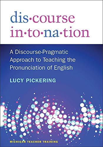 Discourse Intonation: A Discourse-Pragmatic Approach to Teaching the Pronunciation of English