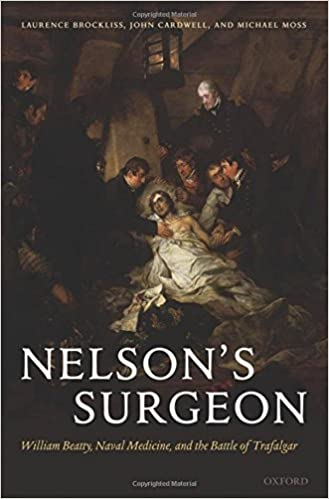 Nelsons Surgeon: William Beatty, Naval Medicine, and the Battle of Trafalgar