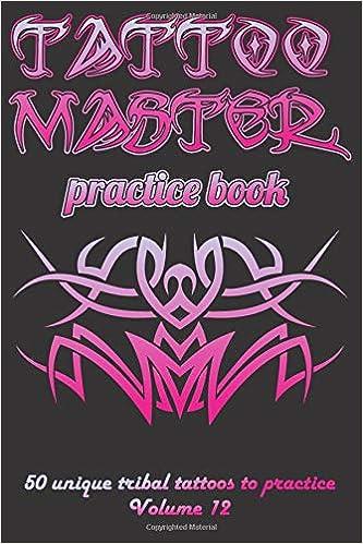 tattoo master practice book 50 unique tribal tattoos to practice