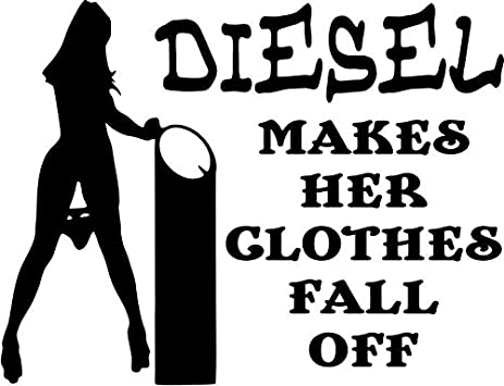 "Diesel Makes Her Clothes Fall Off Funny Vinyl Decal Sticker- 20"" Wide  Gloss White"