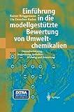 Einführung in die modellgestützte Bewertung von Umweltchemikalien: Datenabschätzung, Ausbreitung, Verhalten, Wirkung und Bewertung (German Edition), Rainer Brüggemann, Ute Drescher-Kaden, 3642629261