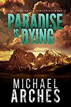 Paradise Is Dying (Flint Harrington Mysteries Book 2) by [Arches, Michael]