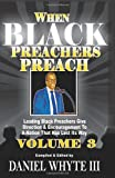 When Black Preachers Preach: Leading Black Preachers Give Direction & Encouragement to a Nation That Has Lost Its Way, Vol. 3