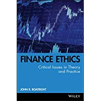 Finance Ethics: Critical Issues in Theory and Practice