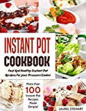 Instant Pot Cookbook : Fast And Healthy Instant Pot Recipes For your Pressure Cooker: More than 100 Instant Pot Recipes Made Simple
