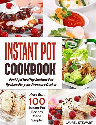 Instant Pot Cookbook : Fast And Healthy Instant Pot Recipes For your Pressure Cooker: More than 100 Instant Pot Recipes Made Simple by Laurel Stewart