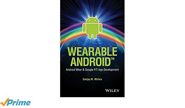 Wearable Android: Android Wear and Google FIT App Development: Amazon.es: Sanjay M. Mishra: Libros en idiomas extranjeros