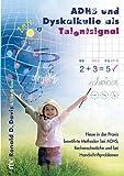 ADHS und Dyskalkulie als Talentsignal: Neue in der Praxis bewährte Methoden bei ADHS, Rechenschwäche und bei Handschriftproblemen
