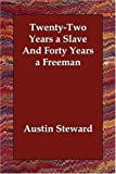 TwentyTwo Years A Slave and Forty Years, Austin Steward, 1406830518