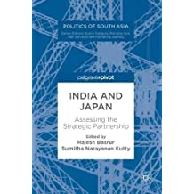 India and Japan: Assessing the Strategic Partnership (Politics of South Asia)
