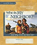 Who Is My Neighbor? Notebooking Journal (What We Believe)