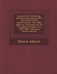 Lexikon Der Schleswig-Holstein-Lauenburgischen Und Eutinischen Schriftsteller Von 1866-1882: Im Anschluss an Der Verfassers Lexikon Von 1829-1866 - PR