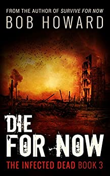 Die For Now: Book Three of The Infected Dead Series by [Howard, Bob]