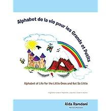 Alphabet De La Vie Pour Les Grands Et Petits: Alphabet of Life for the Little Ones and Not so Little (French Edition)