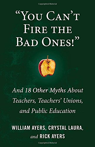 Other Union - You Can't Fire the Bad Ones!: And 18 Other Myths about Teachers, Teachers Unions, and Public Education