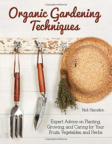 Organic Gardening Techniques: Expert Advice on Planting, Growing, and Caring for Your Fruits, Vegetables, and ()