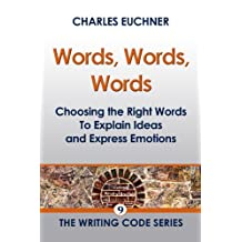 Words, Words, Words: Choosing the Right Words to Explain Ideas and Express Emotions (The Writing Code Series Book 9)