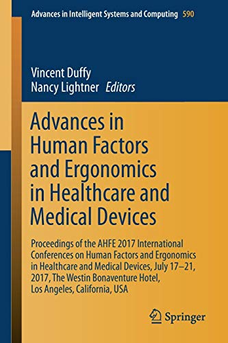 Advances in Human Factors and Ergonomics in Healthcare and Medical Devices: Proceedings of the AHFE 2017 International Conferences on Human Factors ... in Intelligent Systems and Computing) (International Conference On Human Factors In Computing Systems)