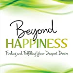 Beyond Happiness: How You Can Fulfill Your Deepest Desire | Frank J Kinslow