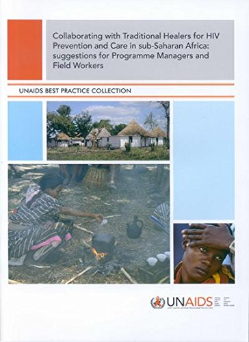 Download Collaborating with Traditional Healers for HIV Prevention and Care in Sub-Saharan Africa: Suggestions for Programme Managers and Field Workers (A UNAIDS Publication) ebook