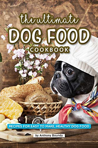 The Ultimate Dog Food Cookbook: Recipes for Easy to Make, Healthy Dog Food by [Boundy, Anthony]