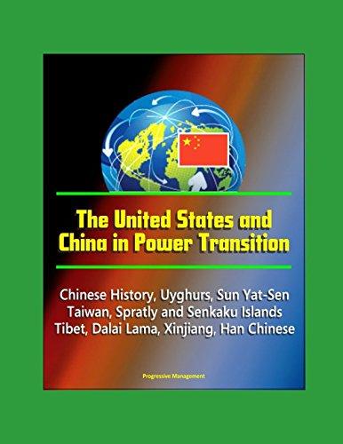 Download The United States and China in Power Transition - Chinese History, Uyghurs, Sun Yat-Sen, Taiwan, Spratly and Senkaku Islands, Tibet, Dalai Lama, Xinjiang, Han Chinese ebook