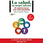 La salud, tu mejor talento [Health, Your Best Talent]: El camino hacia una vida saludable [The Road to Healthy Living] | Dra. Lourdes Tomás