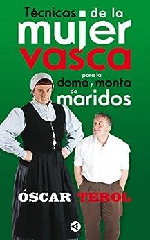 Técnicas de la mujer vasca para la doma y monta de maridos (Spanish Edition) by [Terol, Óscar]