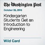 Kindergarten Students Get an Introduction to Engineering | Michael Alison Chandler