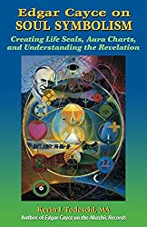 Edgar Cayce on Soul Symbolism: Creating Life Seals, Aura Charts, and Understanding the Revelation