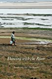 Dancing with the River : People and Life on the Chars of South Asia, Lahiri-Dutt, Kuntala and Samanta, Gopa, 0300188307