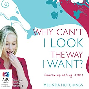Why Can't I Look The Way I Want? Audiobook