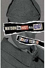 Watson is Not an Idiot: An Opinionated Tour of the Sherlock Holmes Canon(Paperback) - 2013 Edition
